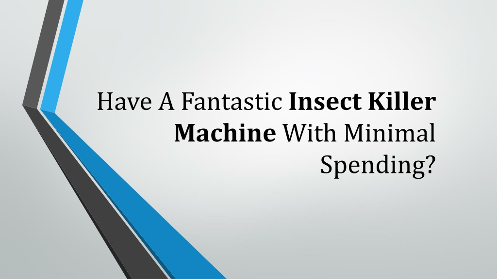 Have A FantasticInsect Killer MachineWith Minimal Spending?